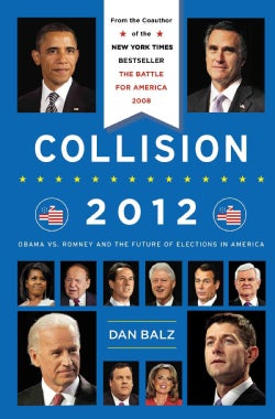 Collision 2012: Obama vs. Romney and the Future of Elections in America (Hardcover)