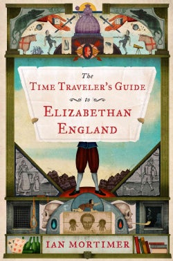 The Time Traveler's Guide to Elizabethan England (Hardcover)