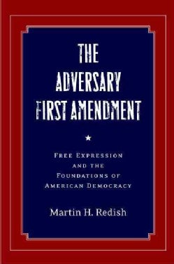 The Adversary First Amendment: Free Expression and the Foundations of American Democracy (Hardcover)