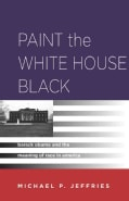 Paint the White House Black: Barack Obama and the Meaning of Race in America (Paperback)