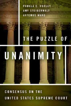 The Puzzle of Unanimity: Consensus on the United States Supreme Court (Hardcover)