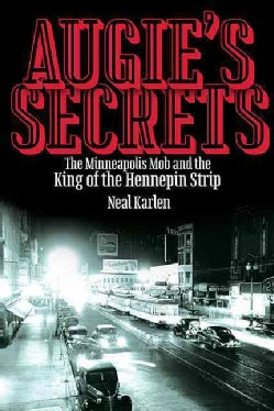 Augie's Secrets: The Minneapolis Mob and the King of the Hennepin Strip (Hardcover)
