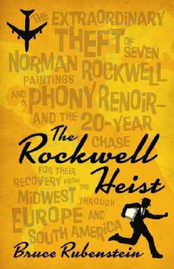 The Rockwell Heist: The Extraordinary Theft of Seven Norman Rockwell Paintings and a Phony Renoir- and the 20-yea... (Hardcover)