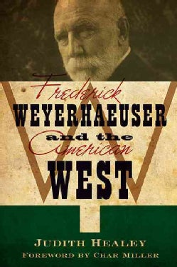 Frederick Weyerhaeuser and the American West (Paperback)