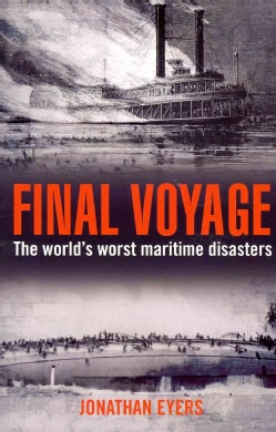 Final Voyage: The World's Worst Maritime Disasters (Paperback)