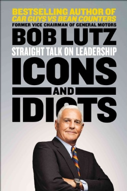 Icons and Idiots: Straight Talk on Leadership (Hardcover)