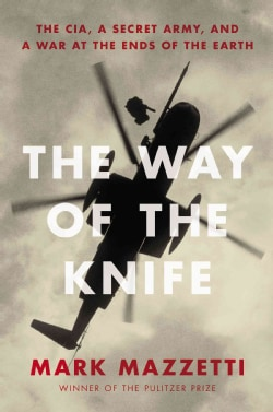 The Way of the Knife: The CIA, a Secret Army, and a War at the Ends of the Earth (Hardcover)