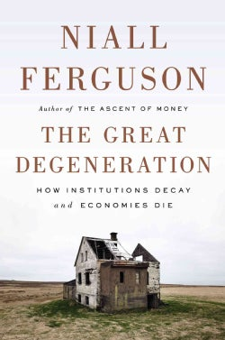 The Great Degeneration: How Institutions Decay and Economies Die (Hardcover)