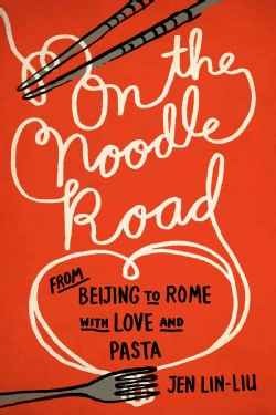 On the Noodle Road: From Beijing to Rome, With Love and Pasta (Hardcover)
