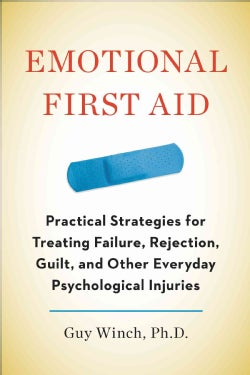 Emotional First Aid: Practical Strategies for Treating Failure, Rejection, Guilt, and Other Everyday Psychologica... (Hardcover)