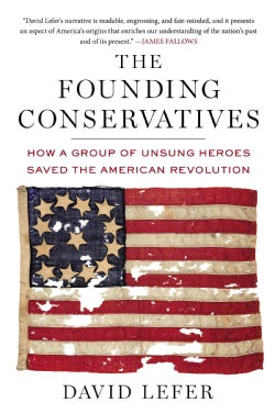 The Founding Conservatives: How a Group of Unsung Heroes Saved the American Revolution (Hardcover)