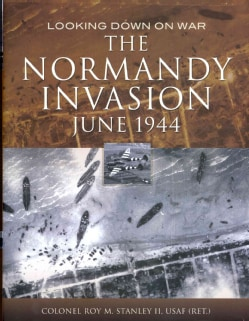 The Normandy Invasion: Imagery from WWII Intelligence Files (Hardcover)