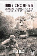 Three Sips of Gin: Dominating the Battlespace with Rhodesia's Elite Selous Scouts (Paperback)