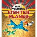 Sterling Publishing-Build Your Own Fighter Planes