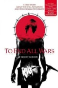 To End All Wars: A True Story About the Will to Survive and the Courage to Forgive (Paperback)