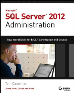 Microsoft SQL Server 2012 Administration: Real-World Skills for MCSA Certification and Beyond (Exams 70-461, 70-4... (Paperback)