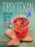 Tipsy Texan: Spirits and Cocktails From The Lone Star State (Hardcover)