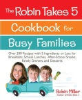 The Robin Takes 5 Cookbook for Busy Families: Over 200 Recipes With 5 Ingredients or Less for Breakfasts, School ... (Paperback)