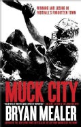 Muck City: Winning and Losing in Football's Forgotten Town (Paperback)