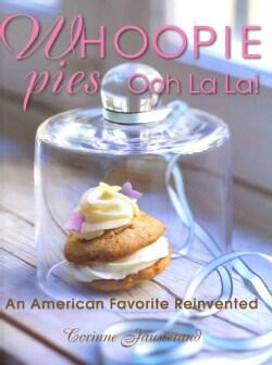 Whoopie Pies Ooh La La!: An American Favorite Reinvented (Hardcover)
