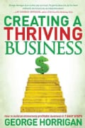 Creating a Thriving Business: How to Build an Immensely Profitable Business in 7 Easy Steps (Paperback)