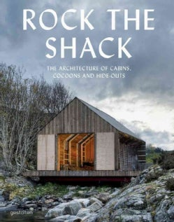 Rock the Shack: The Architecture of Cabins, Cocoons and Hide-outs (Hardcover)