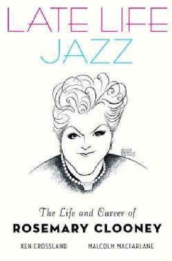 Late Life Jazz: The Life and Career of Rosemary Clooney (Hardcover)