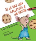 Si le das una galletita a un raton / If You Give a Mouse a Cookie (Hardcover)