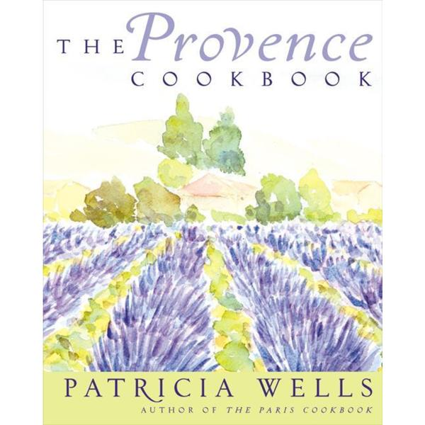 The Provence Cookbook by Wells, Patricia [Hardcover]