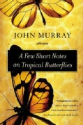 A Few Short Notes on Tropical Butterflies: Stories (Paperback)