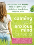 Calming Your Anxious Mind for Teens: Free Yourself from Anxiety, Fear, and Panic Using Mindfulness-based Stress R... (Paperback)