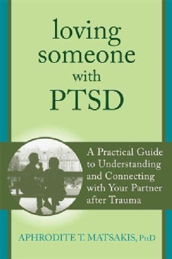 Loving Someone With PTSD: A Practical Guide to Understanding and Connecting With Your Partner After Trauma (Paperback)