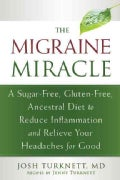 The Migraine Miracle: A Sugar-Free, Gluten-Free, Ancestral Diet to Reduce Inflammation and Relieve Your Headaches... (Paperback)