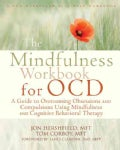 The Mindfulness Workbook for OCD: A Guide to Overcoming Obsessions and Compulsions Using Mindfulness and Cognitiv... (Paperback)