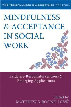Mindfulness & Acceptance in Social Work: Evidence-Based Interventions & Emerging Applications (Paperback)