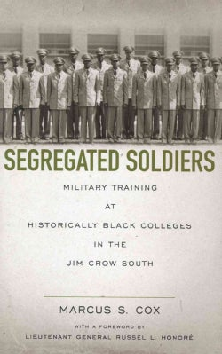 Segregated Soldiers: Military Training at Historically Black Colleges in the Jim Crow South (Hardcover)