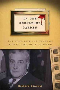 "In the Godfather Garden: The Long Life and Times of Richie ""The Boot"" Boiardo (Hardcover)"