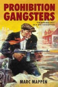 Prohibition Gangsters: The Rise and Fall of a Bad Generation (Hardcover)