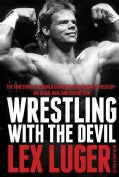 Wrestling With the Devil: The True Story of a World Champion Professional Wrestler--His Reign, Ruin, and Redemption (Hardcover)