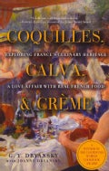 Coquilles, Calva & Creme: Exploring France's Culinary Heritage: A Love Affair Wtih Real French Food (Paperback)