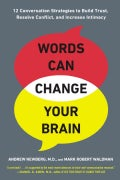 Words Can Change Your Brain: 12 Conversation Strategies to Build Trust, Resolve Conflict, and Increase Intimacy (Paperback)