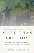 More Than Freedom: Fighting for Black Citizenship in a White Republic, 1829-1889 (Paperback)