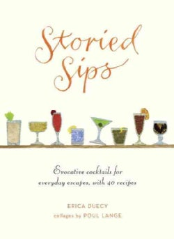 Storied Sips: Evocative Cocktails for Everyday Escapes, With 40 Recipes (Hardcover)