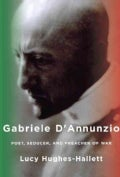 Gabriele D'annunzio: Poet, Seducer, and Preacher of War (Hardcover)