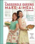 The Casserole Queens Make-A-Meal Cookbook: Mix and Match 100 Casseroles, Salads, Sides, and Desserts (Paperback)