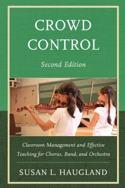 Crowd Control: Crowd Management and Effective Teaching for Chorus, Band, and Orchestra (Paperback)