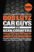 Car Guys vs. Bean Counters: The Battle for the Soul of American Business (Paperback)