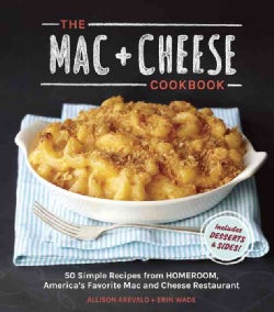 The Mac + Cheese Cookbook: 50 Simple Recipes from Homeroom, America's Favorite Mac and Cheese Restaurant (Hardcover)