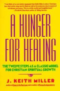 A Hunger for Healing: The Twelve Steps As a Classic Model for Christian Spiritual Growth (Paperback)