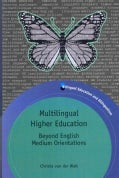 Multilingual Higher Education: Beyond English Medium Orientations (Paperback)